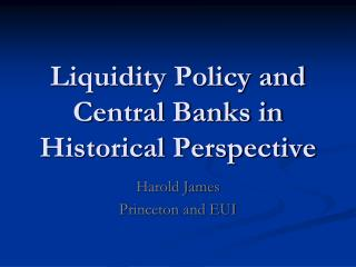 Liquidity Policy and Central Banks in Historical Perspective