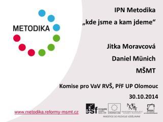 """IPN  Metodika """"kde jsme a kam jdeme""""  Jitka  Moravcová Daniel Münich MŠMT"""