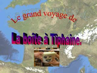 La boîte à Tiphaine.