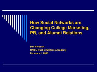 How Social Networks are  Changing College Marketing, PR, and Alumni Relations