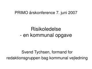 PRIMO årskonference 7. juni 2007 Risikoledelse - en kommunal opgave