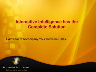 Interactive Intelligence has the Complete Solution