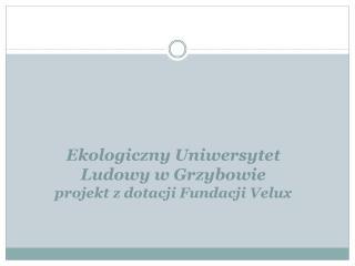 Ekologiczny Uniwersytet Ludowy w Grzybowie projekt z dotacji Fundacji Velux