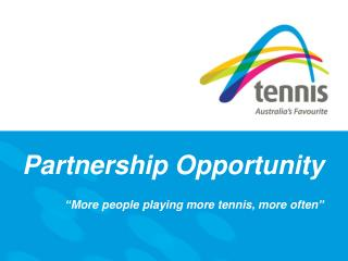 """Partnership Opportunity """"More people playing more tennis, more often"""""""