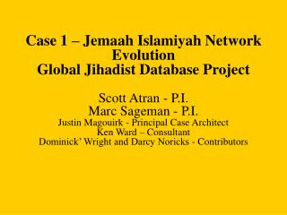 Case 1   Jemaah Islamiyah Network Evolution Global Jihadist Database Project  Scott Atran - P.I. Marc Sageman - P.I. Jus