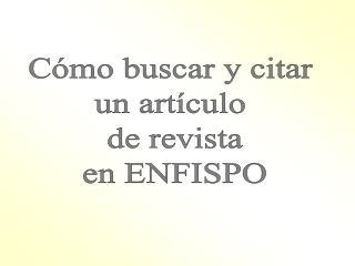 Cómo buscar y citar  un artículo  de revista en ENFISPO