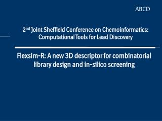 2 nd  Joint Sheffield Conference on Chemoinformatics: Computational Tools for Lead Discovery
