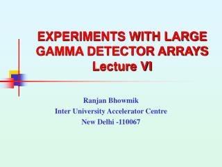 EXPERIMENTS WITH LARGE GAMMA DETECTOR ARRAYS Lecture VI