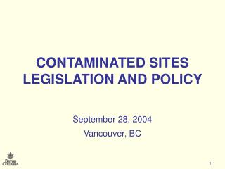 CONTAMINATED SITES LEGISLATION AND POLICY