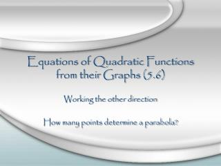 Equations of Quadratic Functions from their Graphs (5.6)