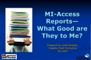 MI-Access Reports— What Good are  They to Me?