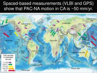 Spaced-based measurements (VLBI and GPS) show that PAC-NA motion in CA is ~50 mm/yr.