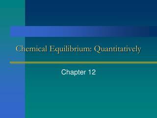 Chemical Equilibrium: Quantitatively