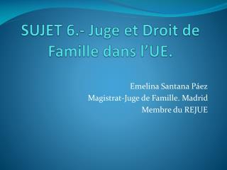 SUJET 6.- Juge et Droit de Famille dans l'UE.
