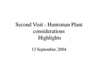 Second Visit - Huntsman Plant considerations  Highlights