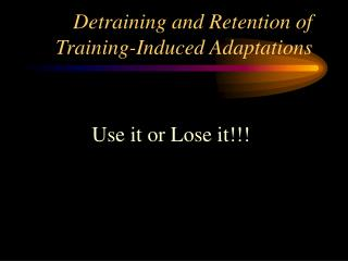 Detraining and Retention of Training-Induced Adaptations