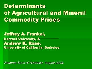 Determinants  of Agricultural and Mineral Commodity Prices   Jeffrey A. Frankel,  Harvard University,   Andrew K. Rose,
