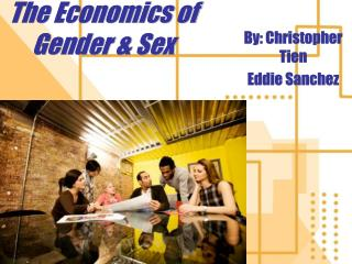 The Economics of  Gender & Sex