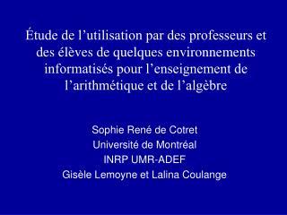 Sophie René de Cotret Université de Montréal INRP UMR-ADEF Gisèle Lemoyne et Lalina Coulange