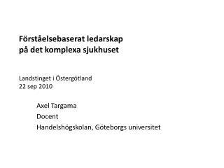 Förståelsebaserat ledarskap  på det komplexa sjukhuset Landstinget i Östergötland 22 sep 2010