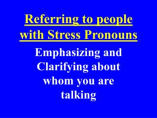 Referring to people with Stress Pronouns