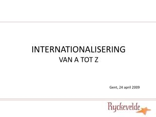 INTERNATIONALISERING  VAN A TOT Z