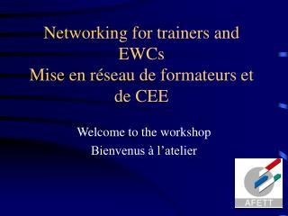 Networking for trainers and EWCs Mise en r�seau de formateurs et de CEE
