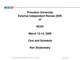 Princeton University External Independent Review (EIR) of NCSX March 13-14, 2008 Cost and Schedule