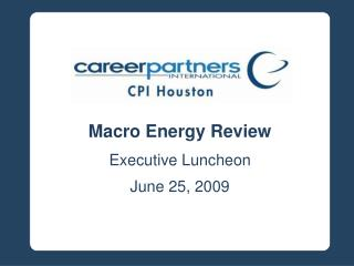 Macro Energy Review Executive Luncheon June 25, 2009