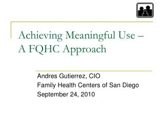 Achieving Meaningful Use – A FQHC Approach