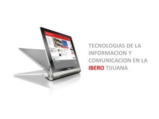 TECNOLOGIAS DE LA INFORMACION Y COMUNICACION EN LA  IBERO  TIJUANA