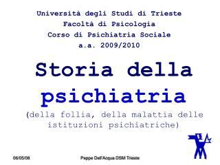 Storia della psichiatria ( della follia, della malattia delle istituzioni psichiatriche)