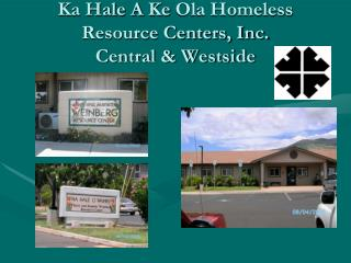 Ka Hale A  Ke  Ola Homeless Resource Centers, Inc.  Central & Westside