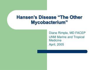 "Hansen's Disease ""The Other Mycobacterium"""