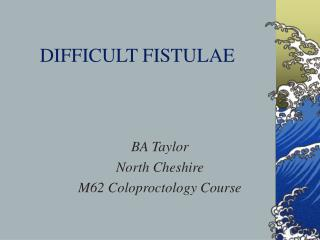 DIFFICULT FISTULAE