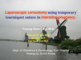 Laparoscopic cornuotomy using temporary tourniquet suture in Interstitial pregnancy .