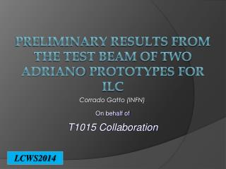 Preliminary results from the test beam of  TWO ADRIANO  prototypeS for ILC