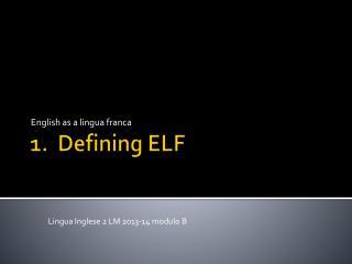 1 .   Defining  ELF