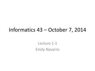 Informatics 43 – October 7, 2014