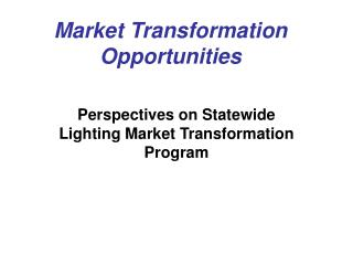 Market Transformation Opportunities
