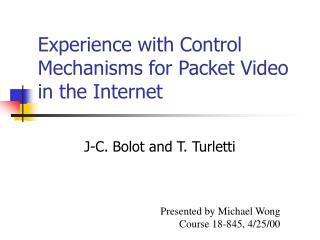 Experience with Control Mechanisms for Packet Video in the Internet
