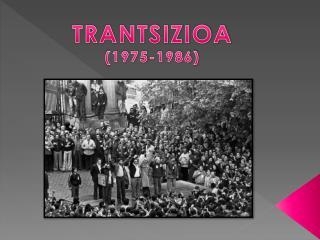 TRANTSIZIOA (1975-1986)