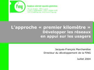 L'approche «premier kilomètre» Développer les réseaux  en appui sur les usagers