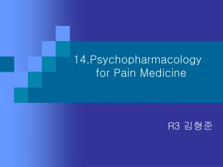 14.Psychopharmacology       for Pain Medicine