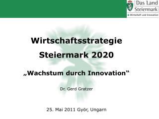 """Wirtschaftsstrategie Steiermark 2020 """"Wachstum durch Innovation"""" Dr. Gerd Gratzer"""