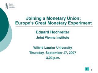 Joining a Monetary Union:  Europe's Great Monetary Experiment