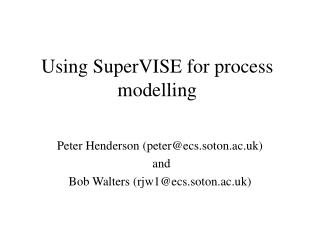 Using SuperVISE for process modelling