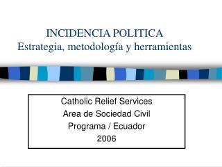 INCIDENCIA POLITICA  Estrategia, metodología y herramientas