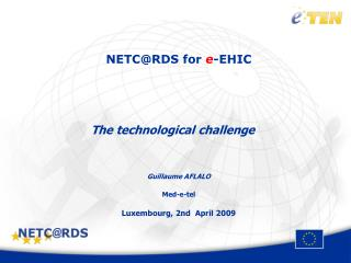NETC@RDS for  e -EHIC The technological challenge Guillaume AFLALO Med-e-tel