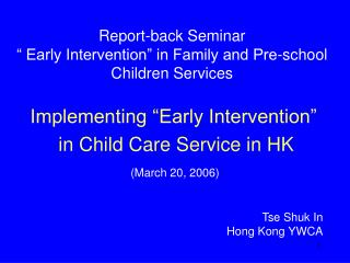 "Report-back Seminar "" Early Intervention"" in Family and Pre-school Children Services"